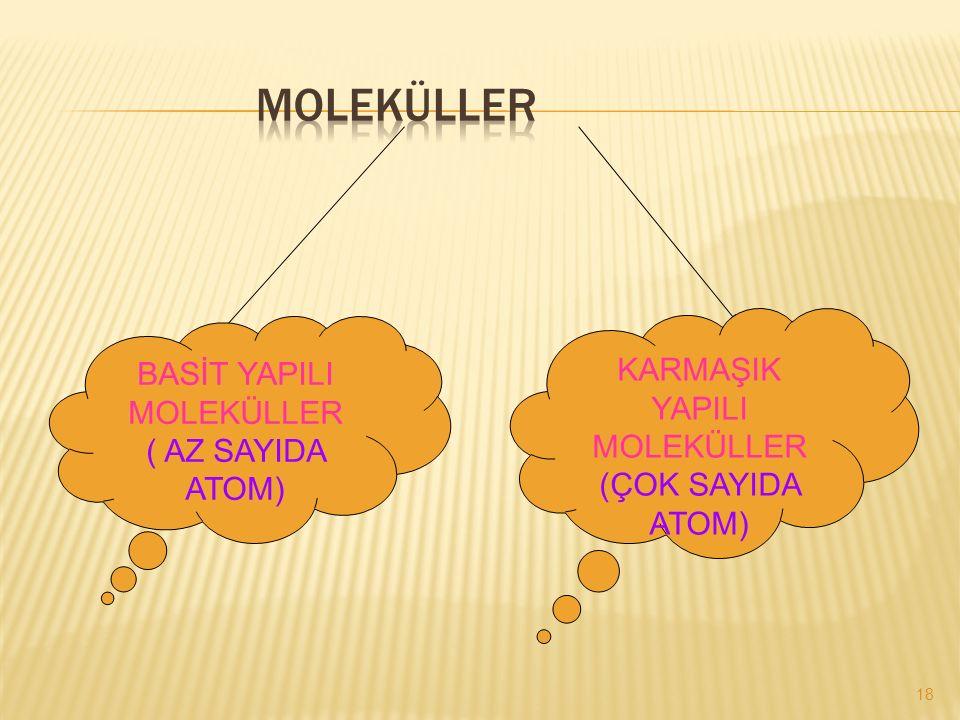 17 Moleküller iki atomdan oluştuğu gibi çok fazla sayı da atomdan da oluşur Bazı moleküller tek çeşit atomdan oluşurken; bazı moleküller farklı çeşit atomlardan oluşur.