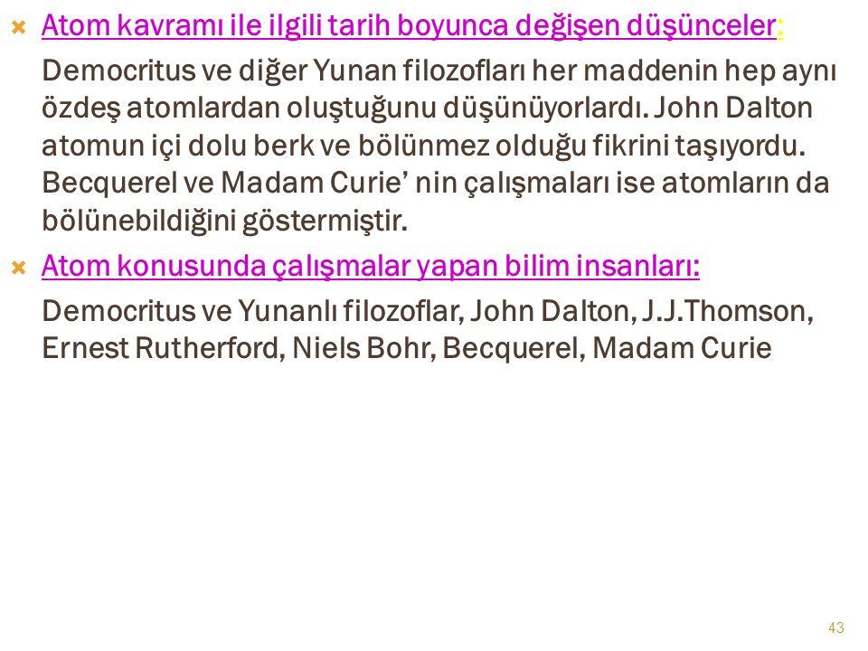 AATOMUN TARİHÇESİ JJohn Dalton(1766-1844) JJ.J.Thomson(1856-1940) EErnest Rutherfort(1871-1937) NNiels Bohr(1885-1962) 42