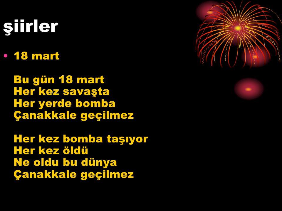 şiirler 18 mart Bu gün 18 mart Her kez savaşta Her yerde bomba Çanakkale geçilmez Her kez bomba taşıyor Her kez öldü Ne oldu bu dünya Çanakkale geçilmez