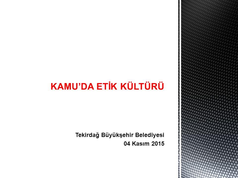 Tekirdağ Büyükşehir Belediyesi 04 Kasım 2015 KAMU'DA ETİK KÜLTÜRÜ