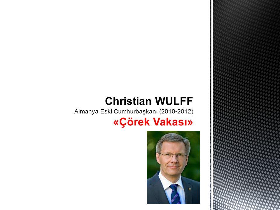 Christian WULFF Almanya Eski Cumhurbaşkanı (2010-2012) «Çörek Vakası»