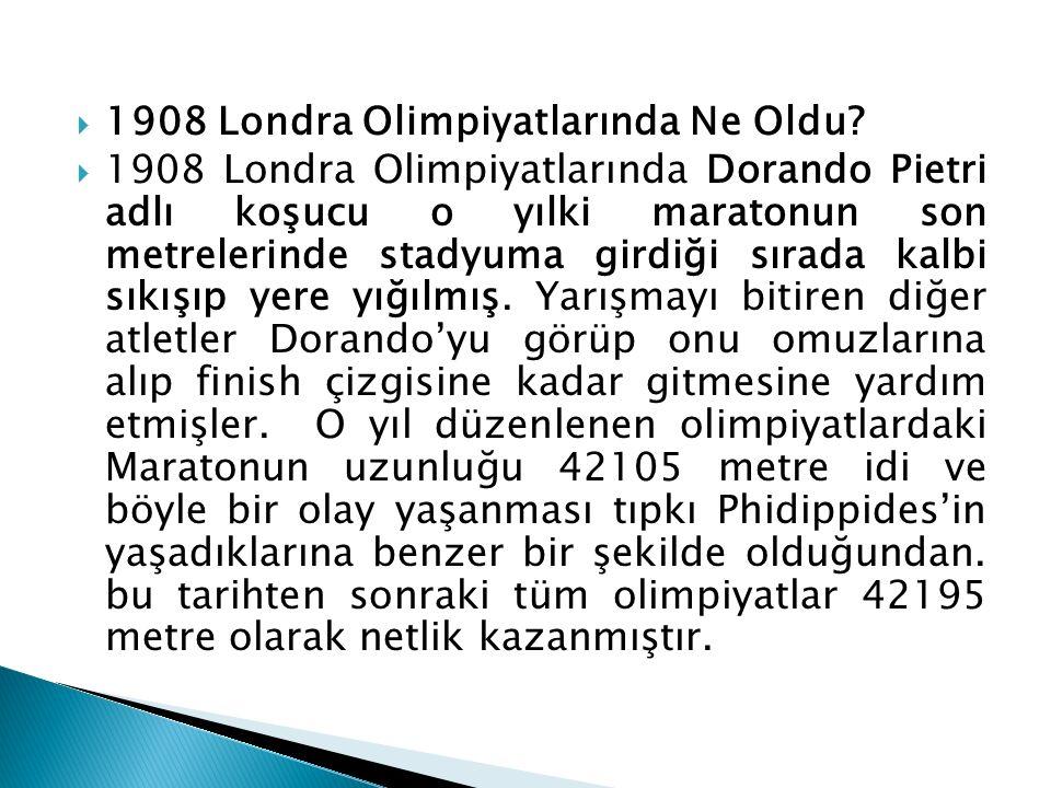  1908 Londra Olimpiyatlarında Ne Oldu?  1908 Londra Olimpiyatlarında Dorando Pietri adlı koşucu o yılki maratonun son metrelerinde stadyuma girdiği