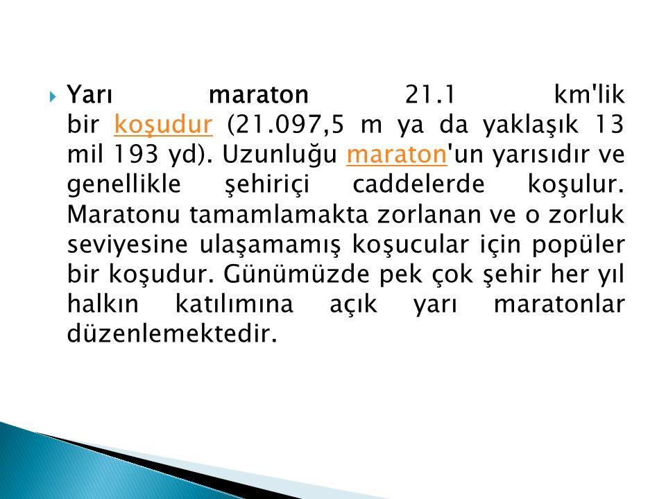  Yarı maraton 21.1 km'lik bir koşudur (21.097,5 m ya da yaklaşık 13 mil 193 yd). Uzunluğu maraton'un yarısıdır ve genellikle şehiriçi caddelerde koşu