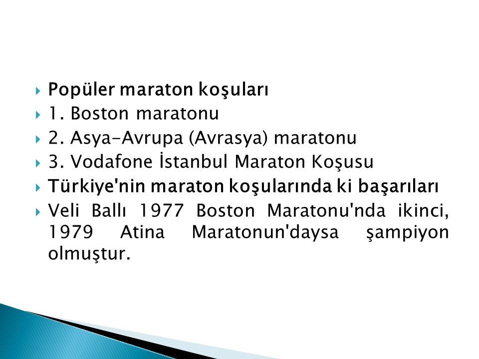  Popüler maraton koşuları  1. Boston maratonu  2. Asya-Avrupa (Avrasya) maratonu  3. Vodafone İstanbul Maraton Koşusu  Türkiye'nin maraton koşula