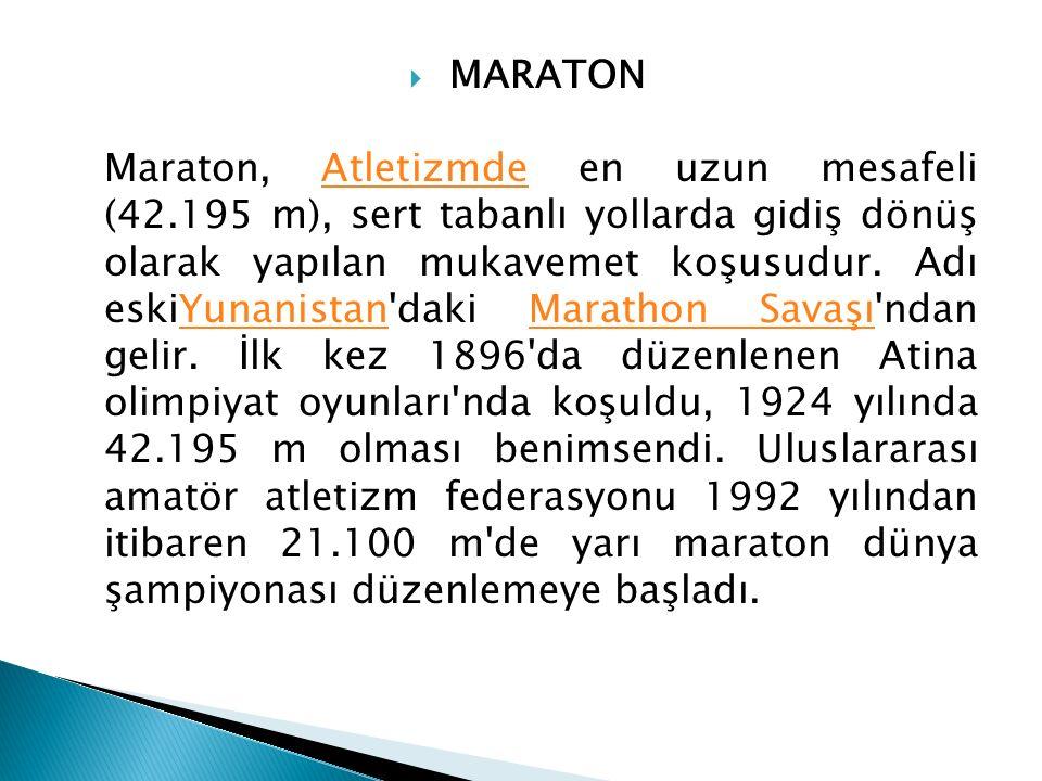  MARATON Maraton, Atletizmde en uzun mesafeli (42.195 m), sert tabanlı yollarda gidiş dönüş olarak yapılan mukavemet koşusudur. Adı eskiYunanistan'da