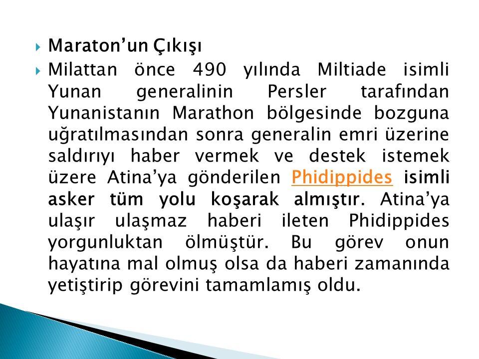  Maraton'un Çıkışı  Milattan önce 490 yılında Miltiade isimli Yunan generalinin Persler tarafından Yunanistanın Marathon bölgesinde bozguna uğratılm