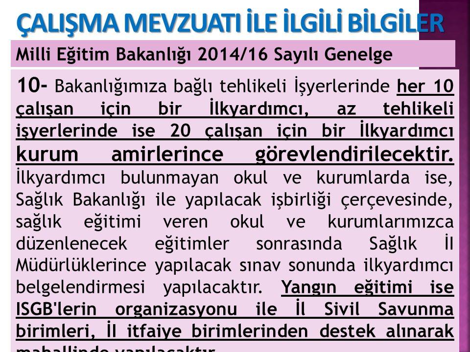 22 Milli Eğitim Bakanlığı 2014/16 Sayılı Genelge ÇALIŞMA MEVZUATI İLE İLGİLİ BİLGİLER 10- Bakanlığımıza bağlı tehlikeli İşyerlerinde her 10 çalışan iç