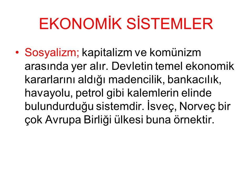 EKONOMİK SİSTEMLER Sosyalizm; kapitalizm ve komünizm arasında yer alır. Devletin temel ekonomik kararlarını aldığı madencilik, bankacılık, havayolu, p