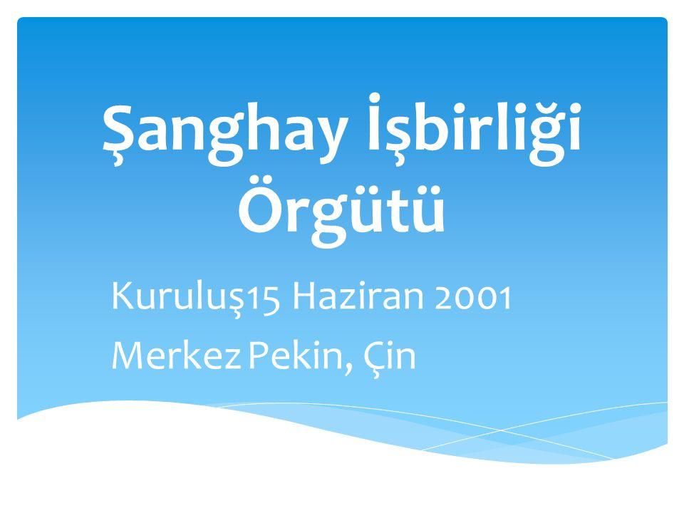 Şanghay İşbirliği Örgütü Kuruluş15 Haziran 2001 MerkezPekin, Çin