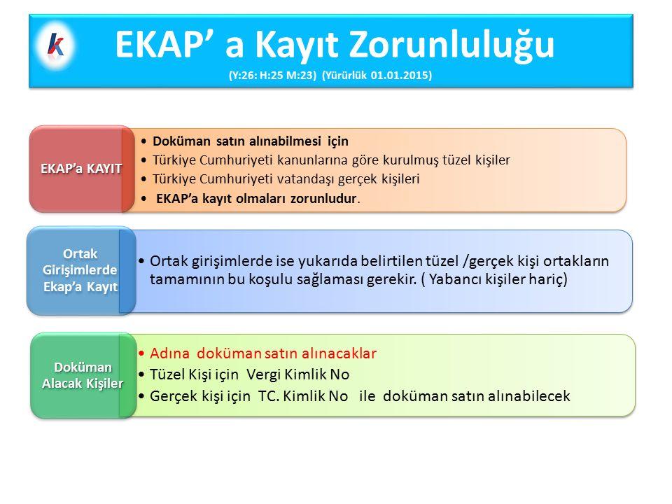 EKAP' a Kayıt Zorunluluğu (Y:26: H:25 M:23) (Yürürlük 01.01.2015) Doküman satın alınabilmesi için Türkiye Cumhuriyeti kanunlarına göre kurulmuş tüzel