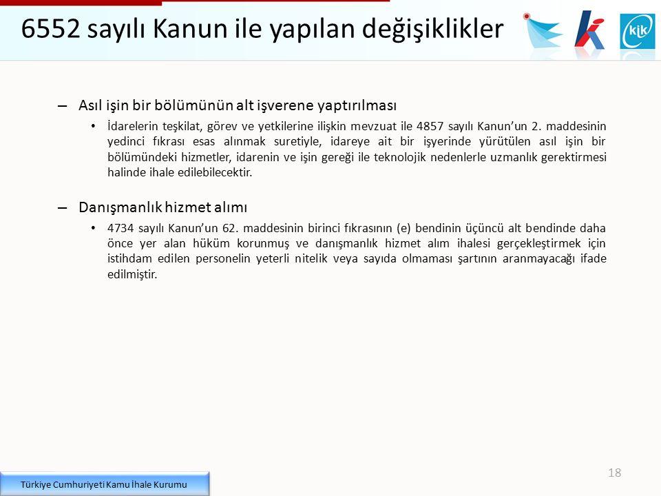 Türkiye Cumhuriyeti Kamu İhale Kurumu 18 6552 sayılı Kanun ile yapılan değişiklikler – Asıl işin bir bölümünün alt işverene yaptırılması İdarelerin te