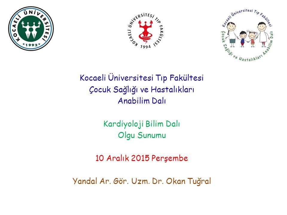 Kocaeli Üniversitesi Tıp Fakültesi Çocuk Sağlığı ve Hastalıkları Anabilim Dalı Kardiyoloji Bilim Dalı Olgu Sunumu 10 Aralık 2015 Perşembe Yandal Ar.