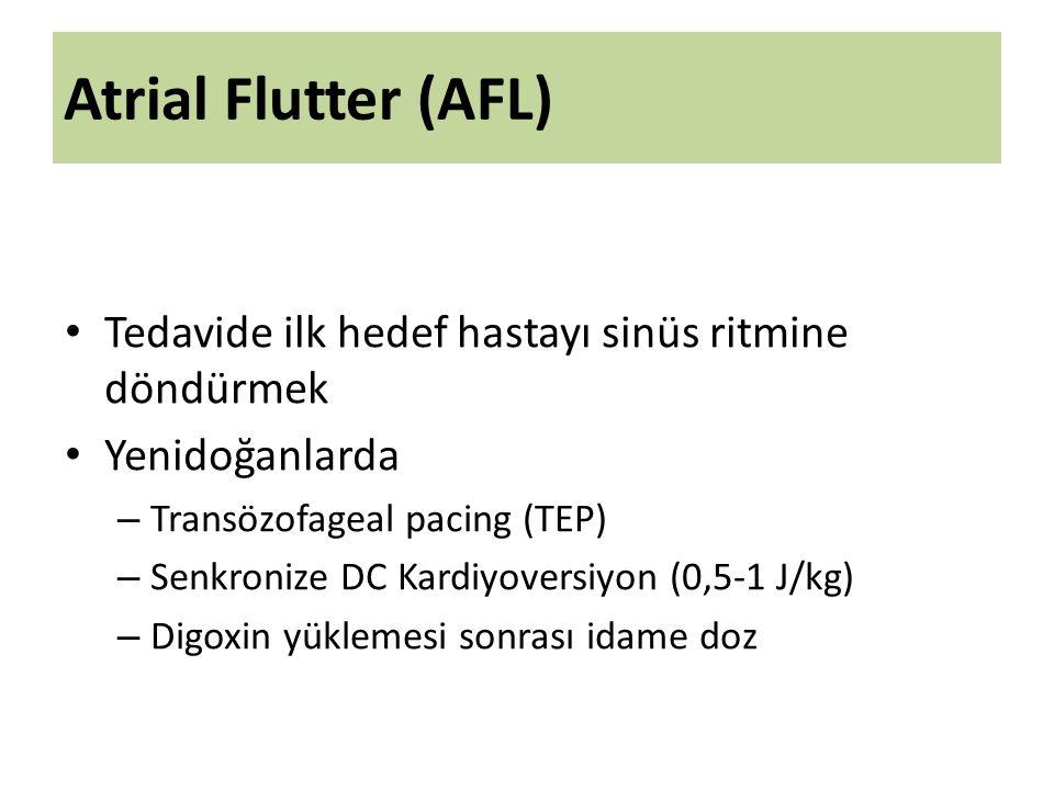 Atrial Flutter (AFL) Tedavide ilk hedef hastayı sinüs ritmine döndürmek Yenidoğanlarda – Transözofageal pacing (TEP) – Senkronize DC Kardiyoversiyon (0,5-1 J/kg) – Digoxin yüklemesi sonrası idame doz