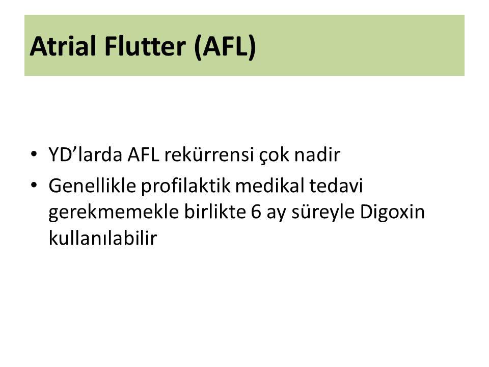 Atrial Flutter (AFL) YD'larda AFL rekürrensi çok nadir Genellikle profilaktik medikal tedavi gerekmemekle birlikte 6 ay süreyle Digoxin kullanılabilir