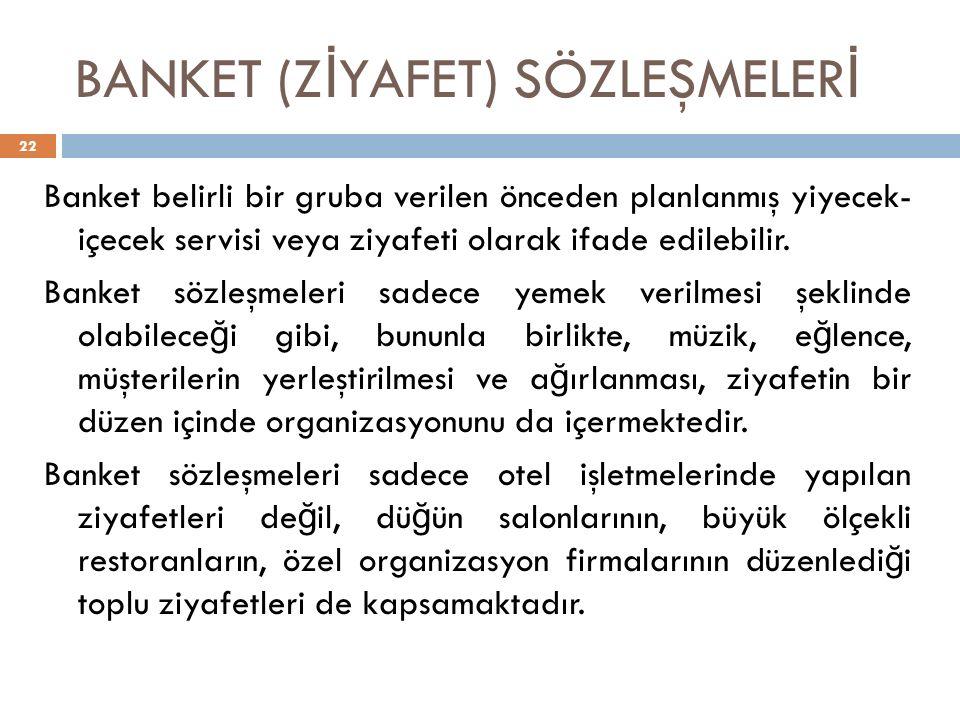 BANKET (Z İ YAFET) SÖZLEŞMELER İ 22 Banket belirli bir gruba verilen önceden planlanmış yiyecek- içecek servisi veya ziyafeti olarak ifade edilebilir.