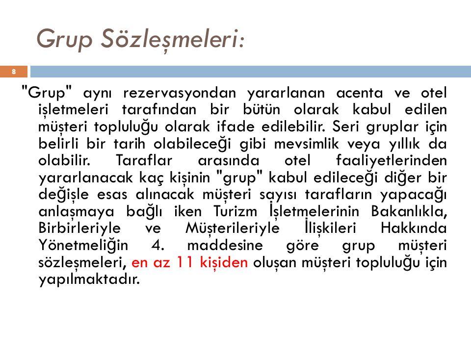 Grup Sözleşmeleri: 8 Grup aynı rezervasyondan yararlanan acenta ve otel işletmeleri tarafından bir bütün olarak kabul edilen müşteri toplulu ğ u olarak ifade edilebilir.