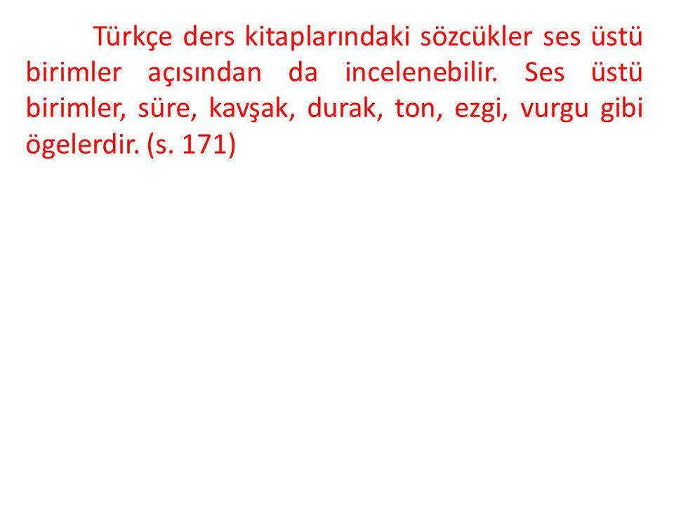 Türkçe ders kitaplarındaki sözcükler ses üstü birimler açısından da incelenebilir. Ses üstü birimler, süre, kavşak, durak, ton, ezgi, vurgu gibi ögele