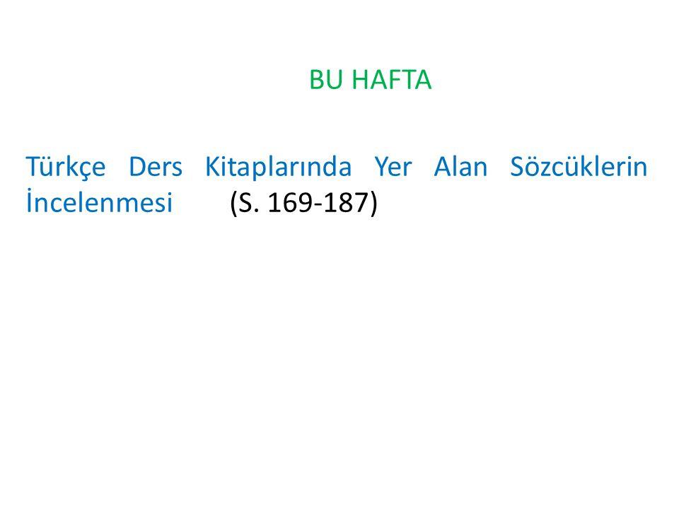 BU HAFTA Türkçe Ders Kitaplarında Yer Alan Sözcüklerin İncelenmesi(S. 169-187)