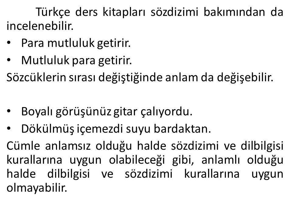 Türkçe ders kitapları sözdizimi bakımından da incelenebilir. Para mutluluk getirir. Mutluluk para getirir. Sözcüklerin sırası değiştiğinde anlam da de