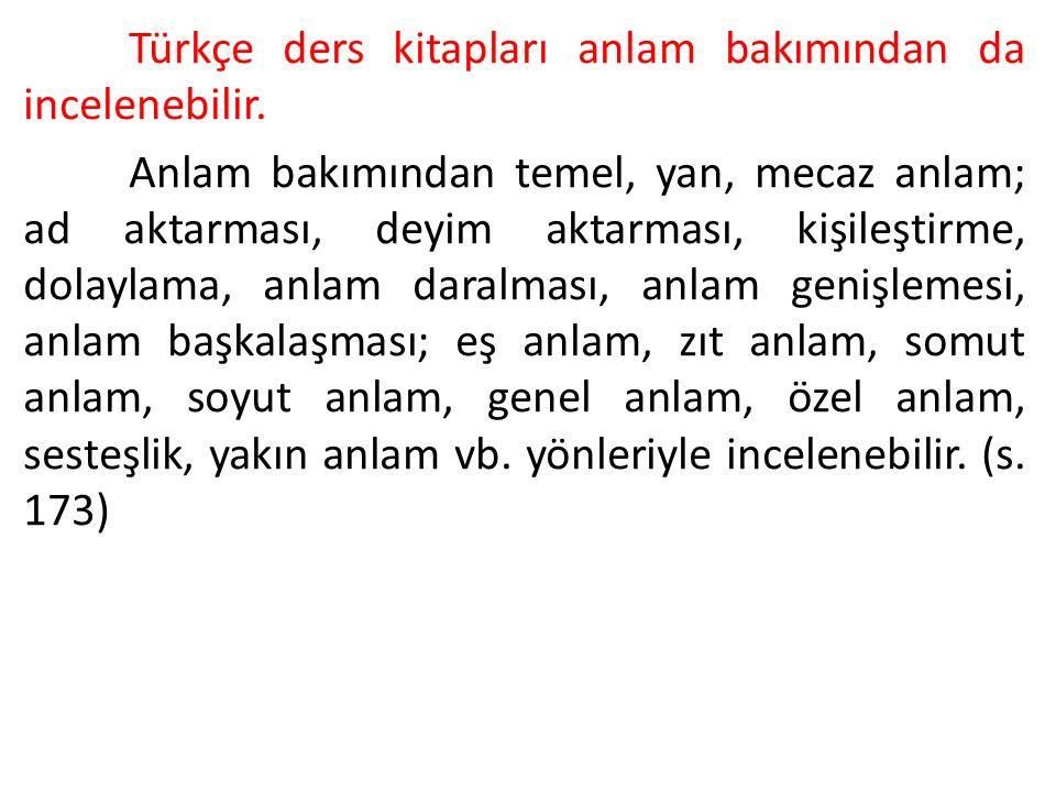 Türkçe ders kitapları anlam bakımından da incelenebilir. Anlam bakımından temel, yan, mecaz anlam; ad aktarması, deyim aktarması, kişileştirme, dolayl
