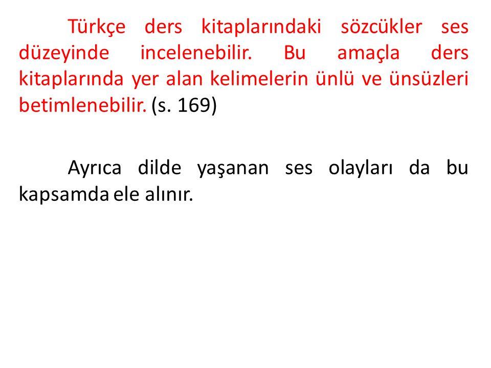 Türkçe ders kitaplarındaki sözcükler ses düzeyinde incelenebilir. Bu amaçla ders kitaplarında yer alan kelimelerin ünlü ve ünsüzleri betimlenebilir. (