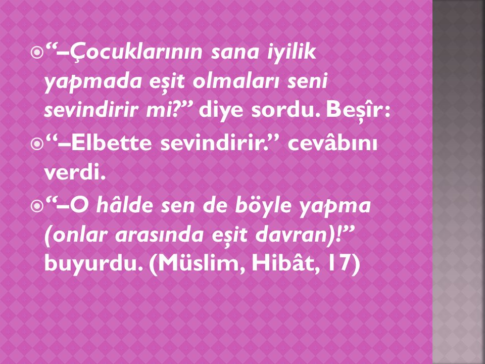 """ Başka bir rivâyete göre de Allah Rasûlü -sallâllâhu aleyhi ve sellem-:  """"–Bu ba ğ ışına benden başkasını şâhit göster."""" buyurdu ve:"""