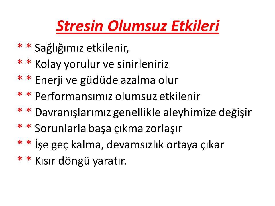 Stresin Olumsuz Etkileri * * Sağlığımız etkilenir, * * Kolay yorulur ve sinirleniriz * * Enerji ve güdüde azalma olur * * Performansımız olumsuz etkil