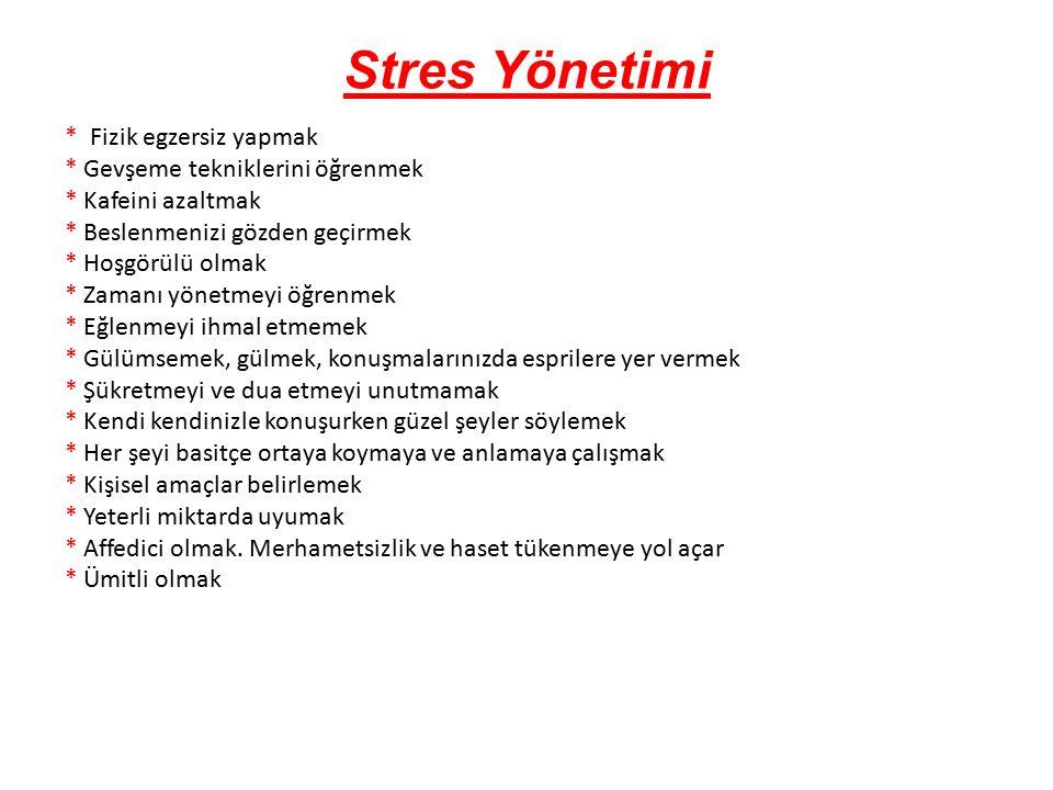 Stres Yönetimi * Fizik egzersiz yapmak * Gevşeme tekniklerini öğrenmek * Kafeini azaltmak * Beslenmenizi gözden geçirmek * Hoşgörülü olmak * Zamanı yö
