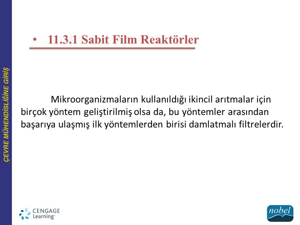 11.3.1 Sabit Film Reaktörler Mikroorganizmaların kullanıldığı ikincil arıtmalar için birçok yöntem geliştirilmiş olsa da, bu yöntemler arasından başar