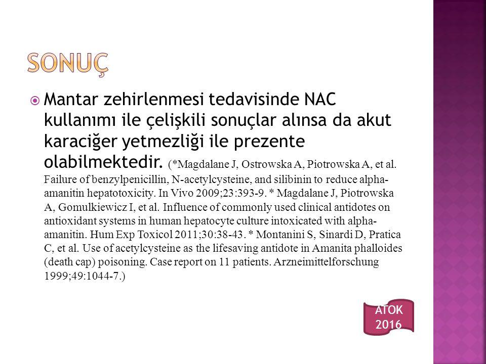  Mantar zehirlenmesi tedavisinde NAC kullanımı ile çelişkili sonuçlar alınsa da akut karaciğer yetmezliği ile prezente olabilmektedir.