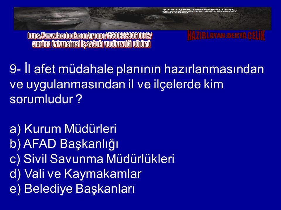 9- İl afet müdahale planının hazırlanmasından ve uygulanmasından il ve ilçelerde kim sorumludur ? a) Kurum Müdürleri b) AFAD Başkanlığı c) Sivil Savun