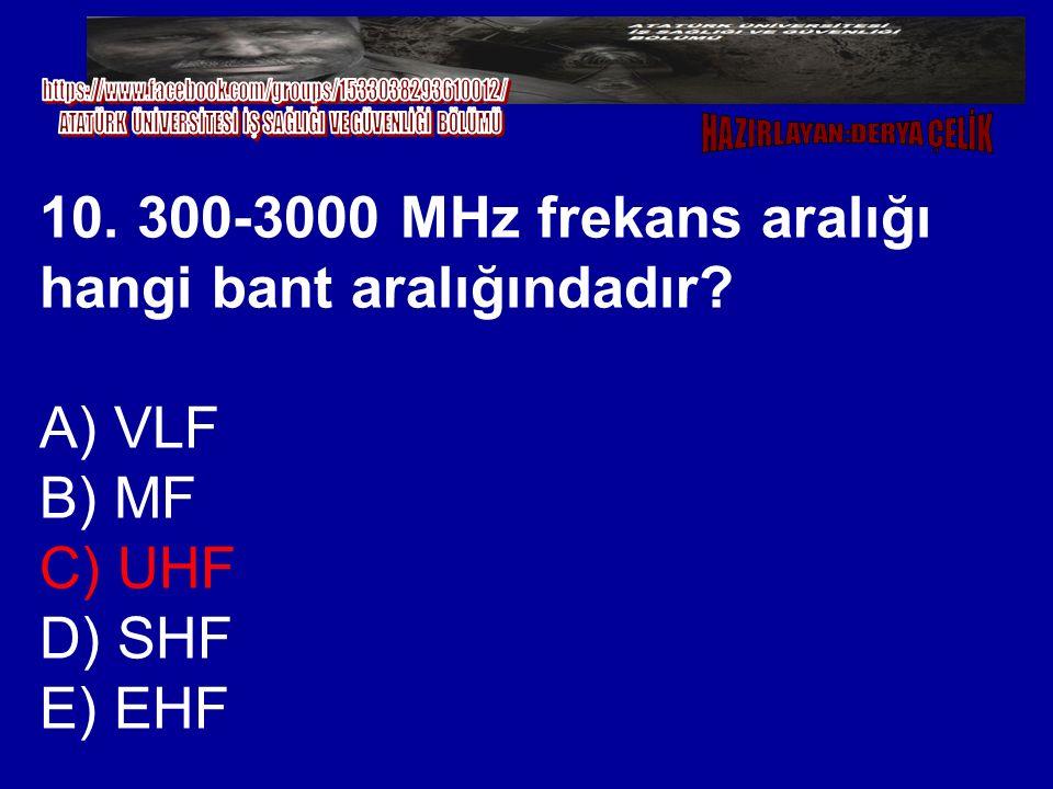 10. 300-3000 MHz frekans aralığı hangi bant aralığındadır? A) VLF B) MF C) UHF D) SHF E) EHF