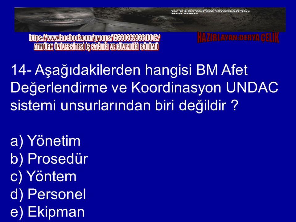 14- Aşağıdakilerden hangisi BM Afet Değerlendirme ve Koordinasyon UNDAC sistemi unsurlarından biri değildir ? a) Yönetim b) Prosedür c) Yöntem d) Pers