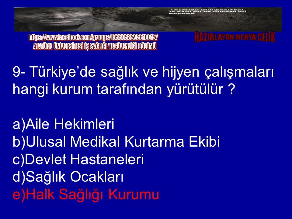 9- Türkiye'de sağlık ve hijyen çalışmaları hangi kurum tarafından yürütülür ? a)Aile Hekimleri b)Ulusal Medikal Kurtarma Ekibi c)Devlet Hastaneleri d)