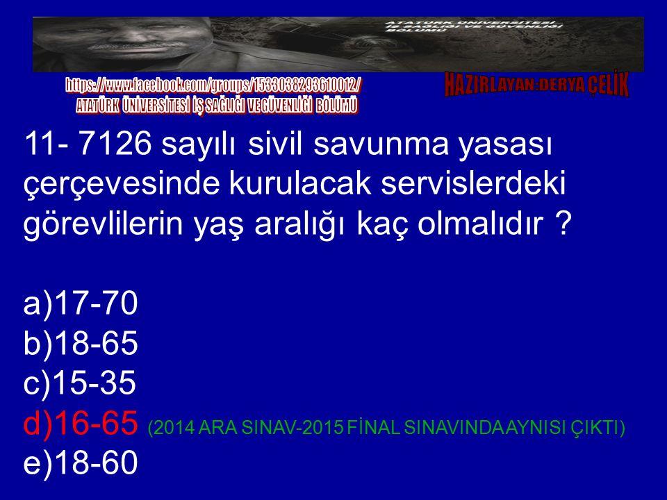 11- 7126 sayılı sivil savunma yasası çerçevesinde kurulacak servislerdeki görevlilerin yaş aralığı kaç olmalıdır ? a)17-70 b)18-65 c)15-35 d)16-65 (20