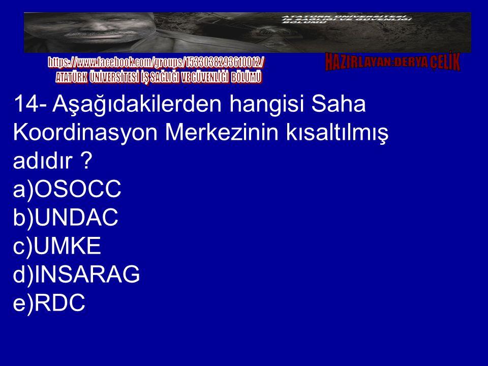 14- Aşağıdakilerden hangisi Saha Koordinasyon Merkezinin kısaltılmış adıdır ? a)OSOCC b)UNDAC c)UMKE d)INSARAG e)RDC