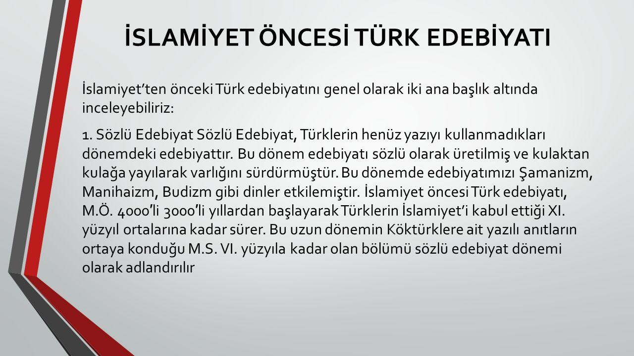 İSLAMİYET ÖNCESİ TÜRK EDEBİYATI İslamiyet'ten önceki Türk edebiyatını genel olarak iki ana başlık altında inceleyebiliriz: 1. Sözlü Edebiyat Sözlü Ede
