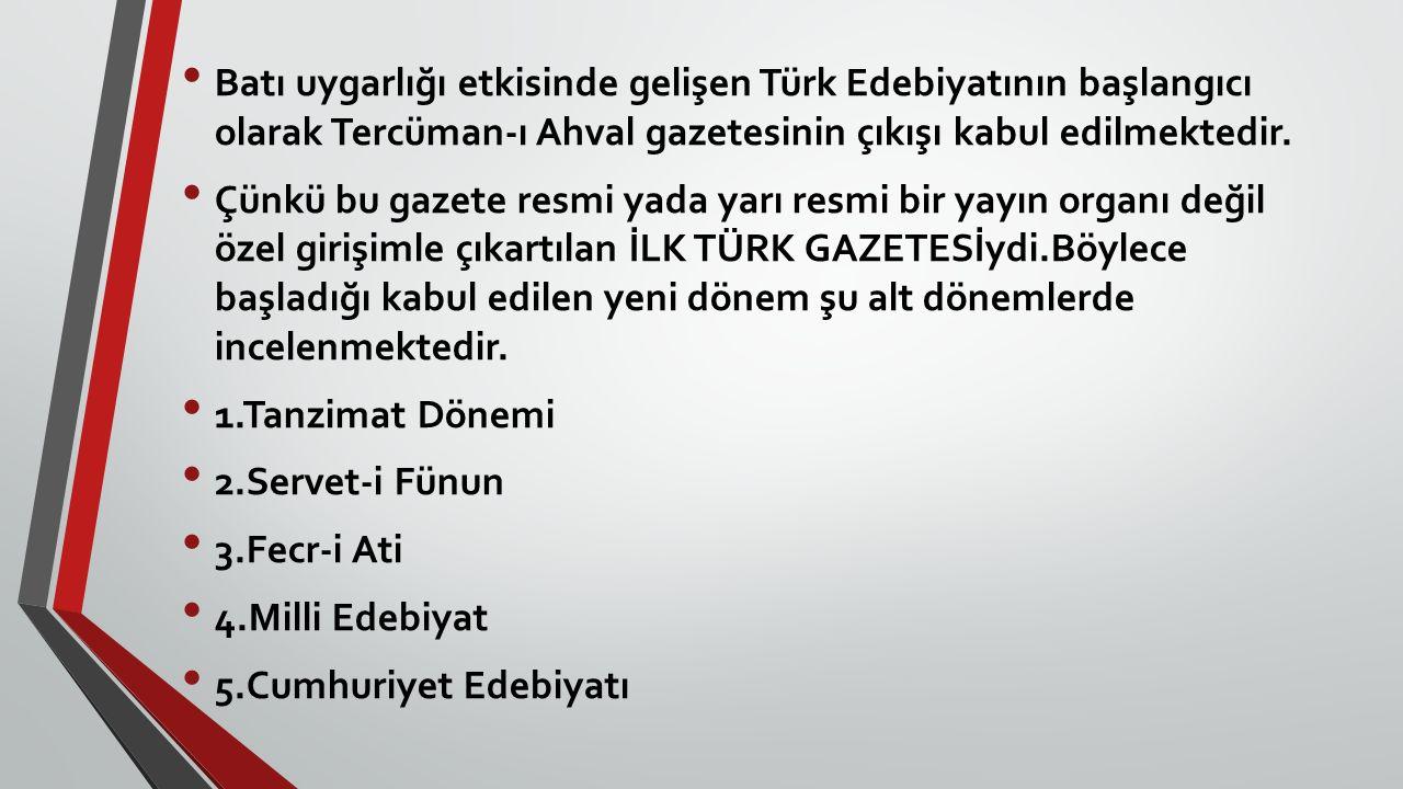 Batı uygarlığı etkisinde gelişen Türk Edebiyatının başlangıcı olarak Tercüman-ı Ahval gazetesinin çıkışı kabul edilmektedir. Çünkü bu gazete resmi yad