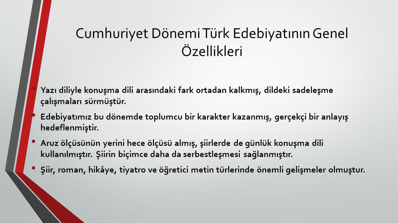 Cumhuriyet Dönemi Türk Edebiyatının Genel Özellikleri Yazı diliyle konuşma dili arasındaki fark ortadan kalkmış, dildeki sadeleşme çalışmaları sürmüşt