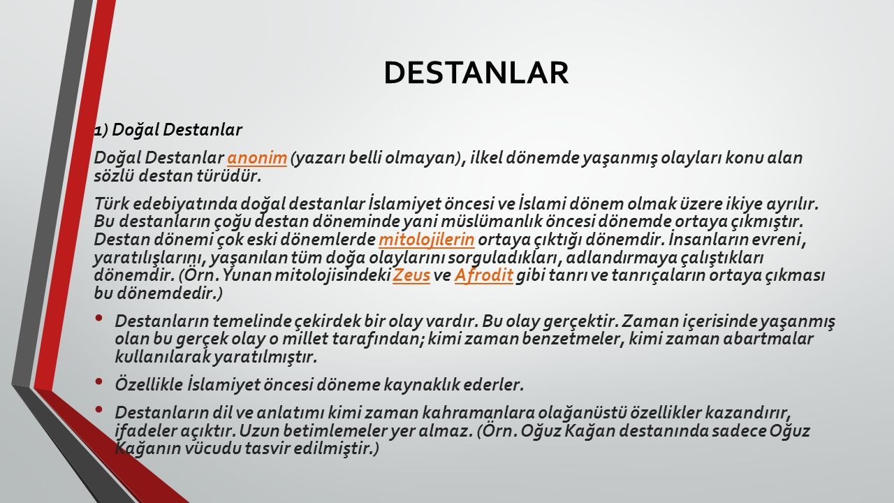DESTANLAR 1) Doğal Destanlar Doğal Destanlar anonim (yazarı belli olmayan), ilkel dönemde yaşanmış olayları konu alan sözlü destan türüdür.anonim Türk
