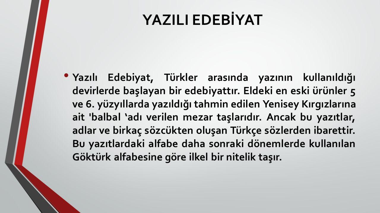 YAZILI EDEBİYAT Yazılı Edebiyat, Türkler arasında yazının kullanıldığı devirlerde başlayan bir edebiyattır. Eldeki en eski ürünler 5 ve 6. yüzyıllarda
