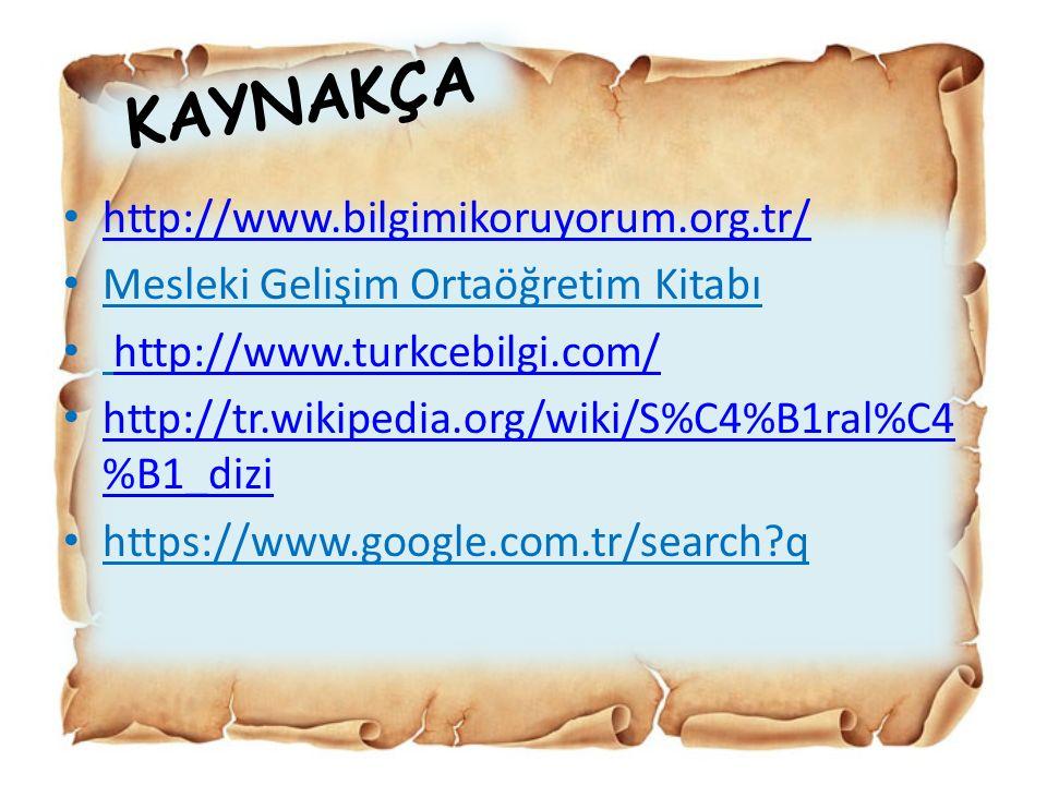 KAYNAKÇA http://www.bilgimikoruyorum.org.tr/ Mesleki Gelişim Ortaöğretim Kitabı http://www.turkcebilgi.com/ http://tr.wikipedia.org/wiki/S%C4%B1ral%C4
