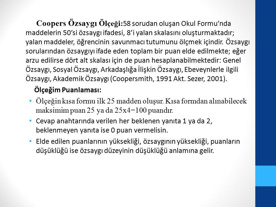 Coopers Özsaygı Ölçeği: 58 sorudan oluşan Okul Formu'nda maddelerin 50'si özsaygı ifadesi, 8'i yalan skalasını oluşturmaktadır; yalan maddeler, öğrenc