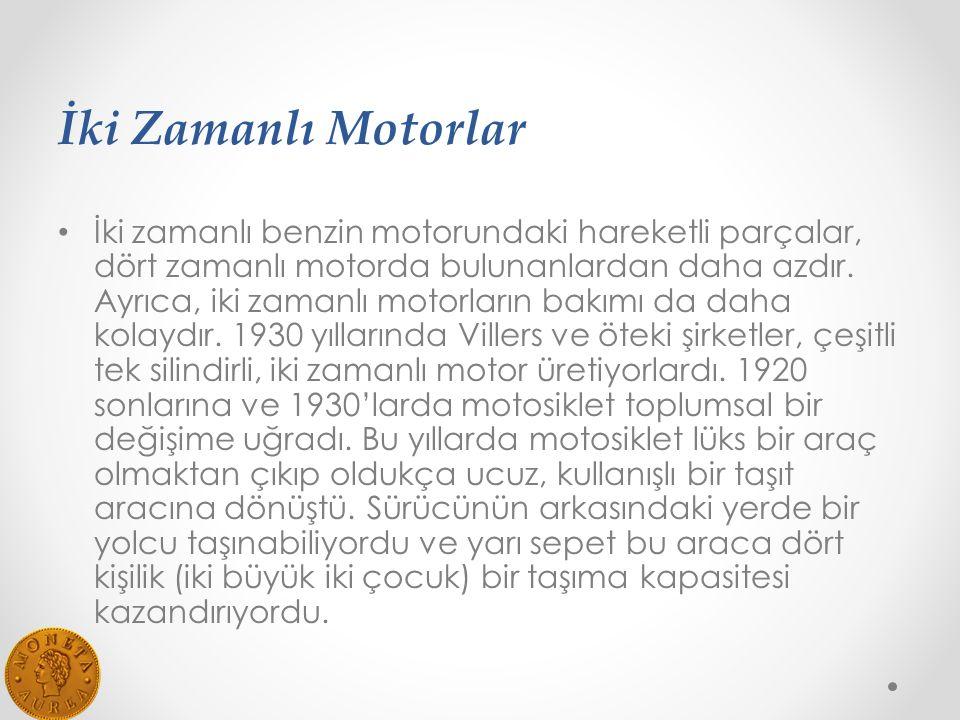 İki Zamanlı Motorlar İki zamanlı benzin motorundaki hareketli parçalar, dört zamanlı motorda bulunanlardan daha azdır.