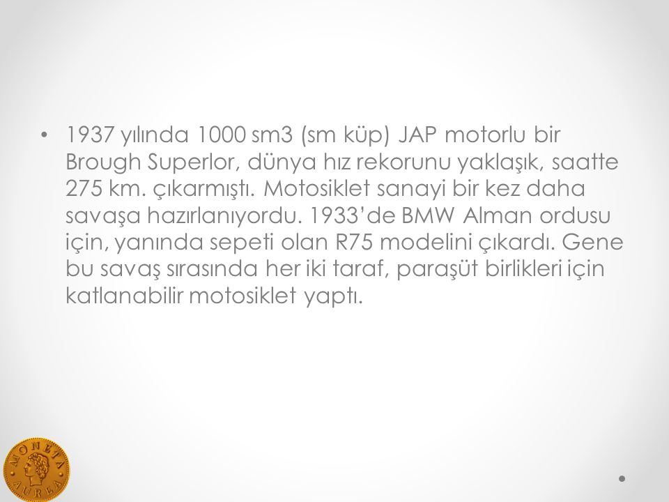 1937 yılında 1000 sm3 (sm küp) JAP motorlu bir Brough Superlor, dünya hız rekorunu yaklaşık, saatte 275 km.