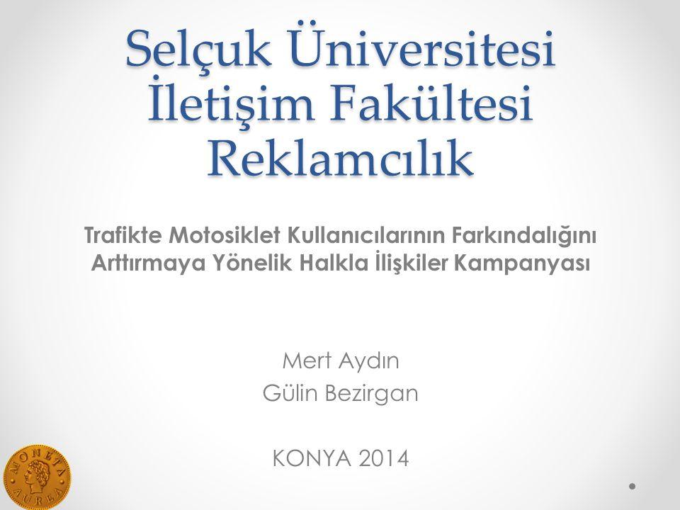 Selçuk Üniversitesi İletişim Fakültesi Reklamcılık Trafikte Motosiklet Kullanıcılarının Farkındalığını Arttırmaya Yönelik Halkla İlişkiler Kampanyası Mert Aydın Gülin Bezirgan KONYA 2014