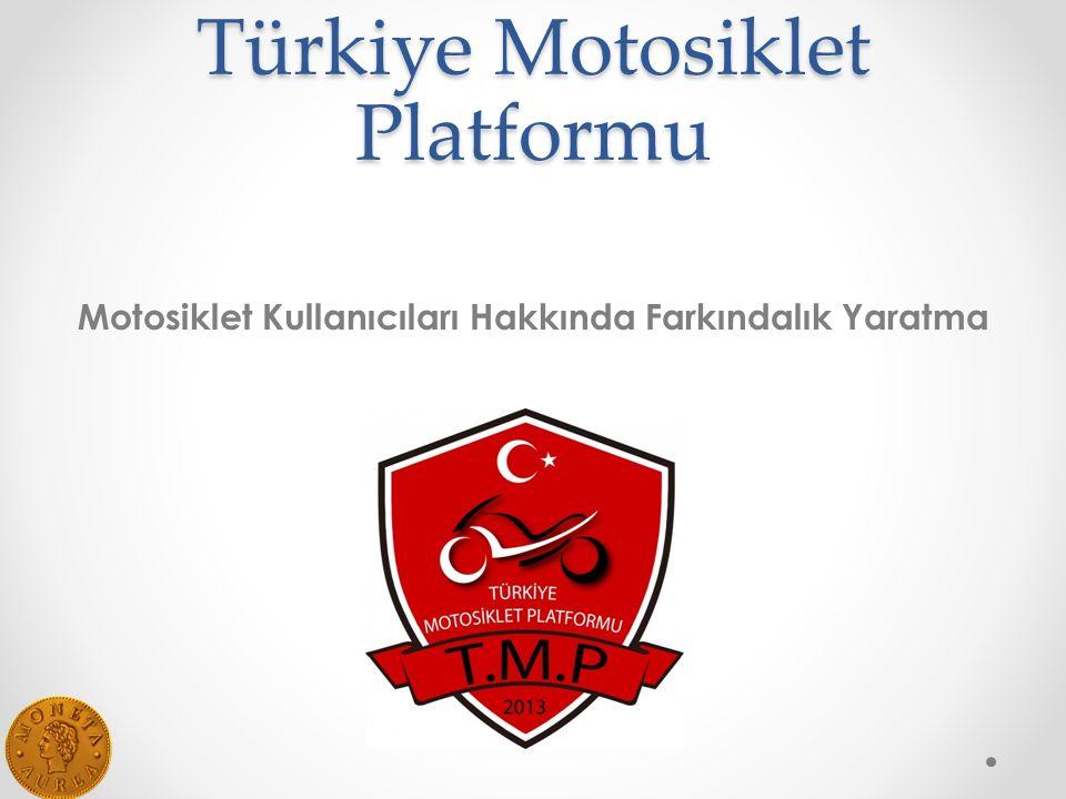 Türkiye Motosiklet Platformu Motosiklet Kullanıcıları Hakkında Farkındalık Yaratma