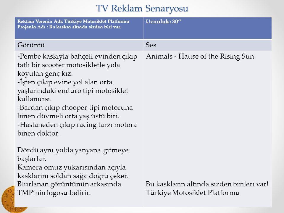 TV Reklam Senaryosu Reklam Verenin Adı: Türkiye Motosiklet Platformu Projenin Adı : Bu kaskın altında sizden biri var.