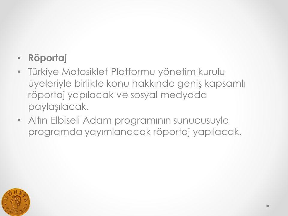 Röportaj Türkiye Motosiklet Platformu yönetim kurulu üyeleriyle birlikte konu hakkında geniş kapsamlı röportaj yapılacak ve sosyal medyada paylaşılacak.