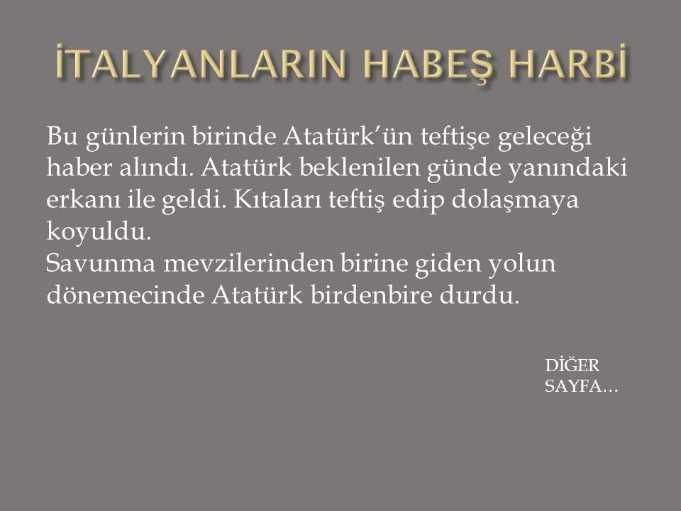 Bu günlerin birinde Atatürk'ün teftişe geleceği haber alındı.